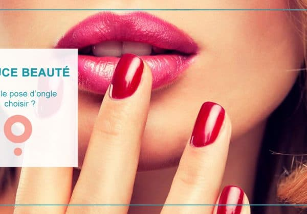 Astuce beauté :  Quelle pose d'ongles choisir ?