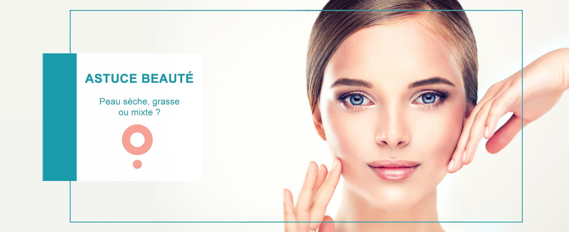 Les types de peau : sèche, grasse ou mixte. Astuce beauté institut de beauté Citron Vert